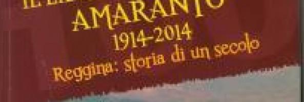IL LIBRO DEL CENTENARIO AMARANTO. 1914-2014. REGGINA: STORIA DI UN SECOLO.